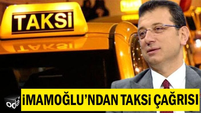 İmamoğlu'ndan taksi çağrısı