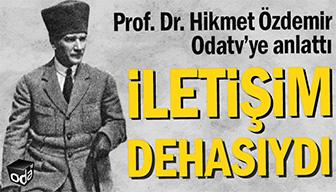 Mustafa Kemal Paşa iletişim dehasıydı