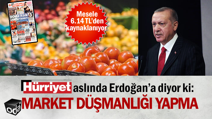 Hürriyet aslında Erdoğan'a diyor ki: Market düşmanlığı yapma