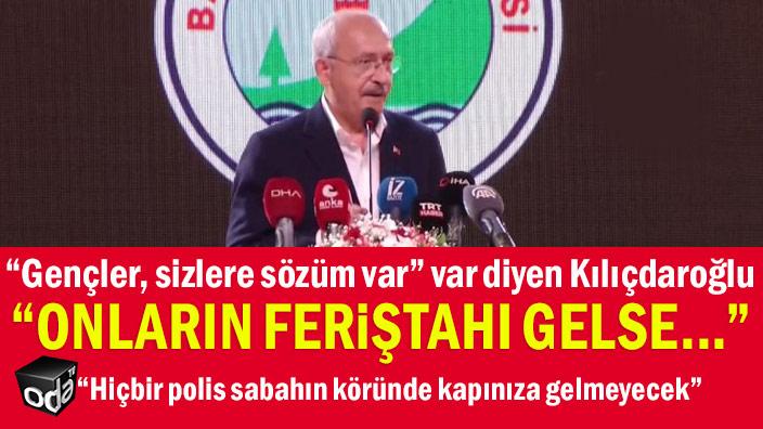 """""""Gençler, sizlere sözüm var"""" diyen Kılıçdaroğlu: """"Onların feriştahı gelse..."""""""