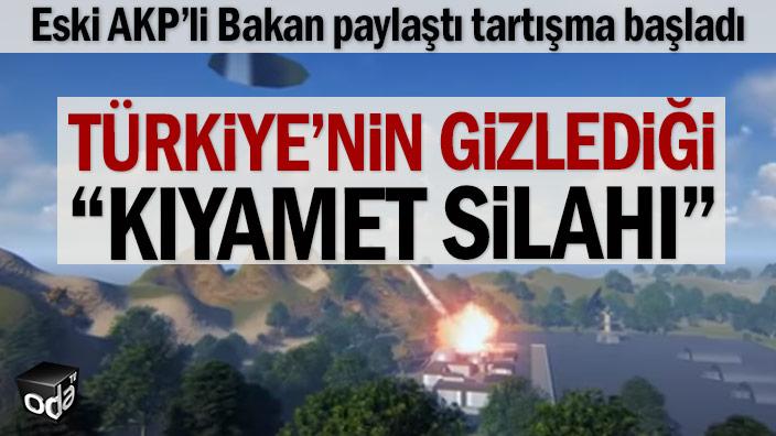 """Eski AKP'li Bakan paylaştı tartışma başladı: Türkiye'nin gizlediği """"Kıyamet Silahı"""""""