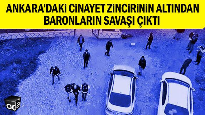 Ankara'daki cinayet zincirinin altından baronların savaşı çıktı