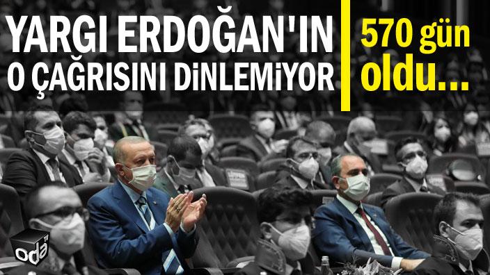 Yargı Erdoğan'ın o çağrısını dinlemiyor