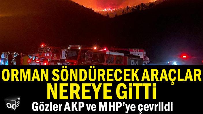 Orman söndürecek araçlar nereye gitti... Gözler AKP ve MHP'ye çevrildi