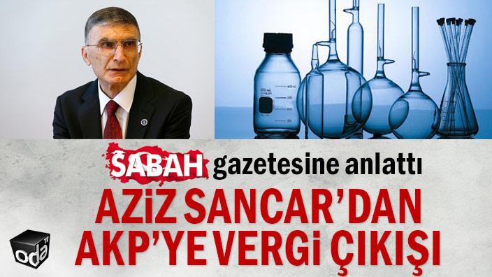Sabah gazetesine anlattı... Aziz Sancar'dan AKP'ye vergi çıkışı