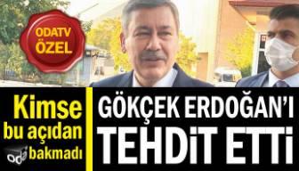 Kimse bu açıdan bakmadı... Gökçek Erdoğan'ı tehdit etti