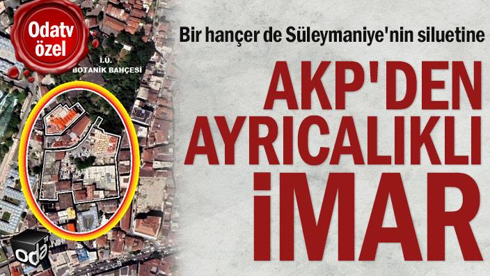 Bir hançer de Süleymaniye'nin siluetine... AKP'den ayrıcalıklı imar