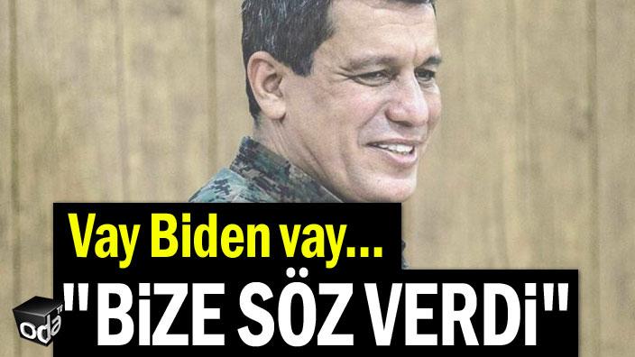 """Vay Biden vay... """"Bize söz verdi"""""""