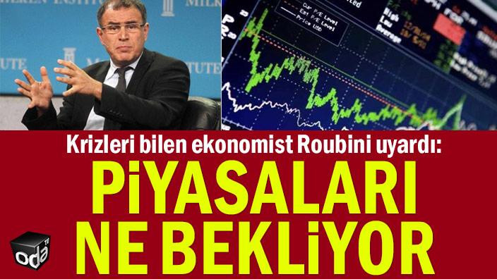Krizleri bilen ekonomist Roubini uyardı: Piyasaları ne bekliyor