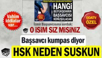 Başsavcı kumpas diyor, HSK neden suskun