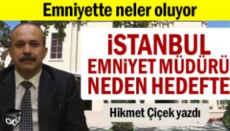 Emniyette neler oluyor, İstanbul Emniyet Müdürü neden hedefte