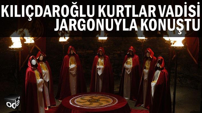 Kılıçdaroğlu Kurtlar Vadisi jargonuyla konuştu