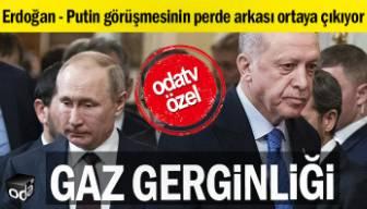 ODATV ÖZEL | Erdoğan - Putin görüşmesinin perde arkası ortaya çıkıyor: Gaz gerginliği