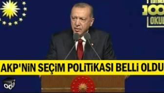 AKP'nin seçim politikası belli oldu