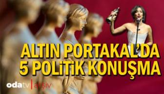 Altın Portakal'daki unutulmaz 5 politik konuşma