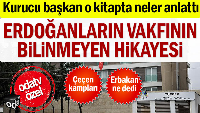 Kurucu başkan o kitapta neler anlattı: Erdoğanların vakfının bilinmeyen hikayesi