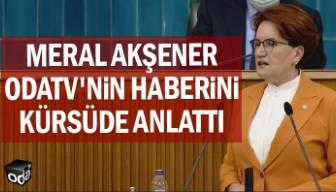 Meral Akşener, Odatv'nin haberini kürsüde anlattı