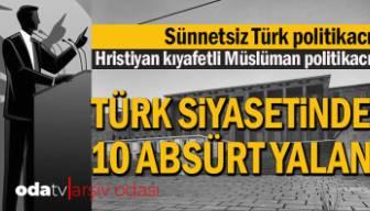 Türk siyasetinde 10 absürt yalan... Sünnetsiz Türk politikacı