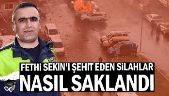 Fethi Sekin'i şehit eden silahlar nasıl saklandı