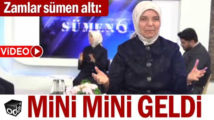 """Zamlar sümen altı: """"Mini mini geldi"""""""