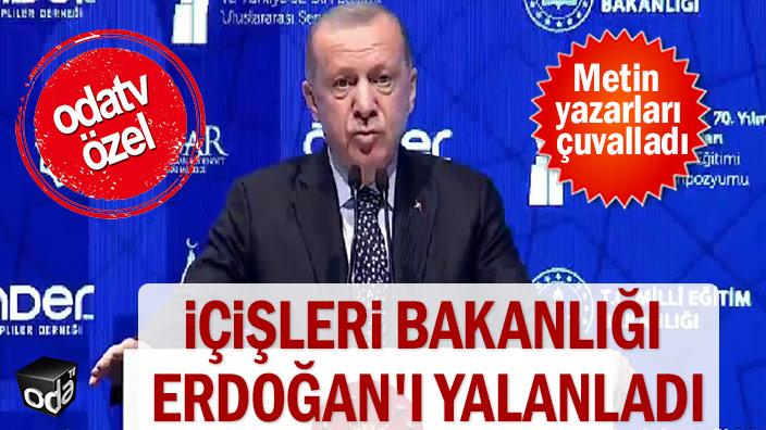 İçişleri Bakanlığı Erdoğan'ı yalanladı, metin yazarları çuvalladı