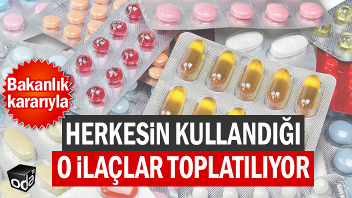 Herkesin kullandığı o ilaçlar toplatılıyor