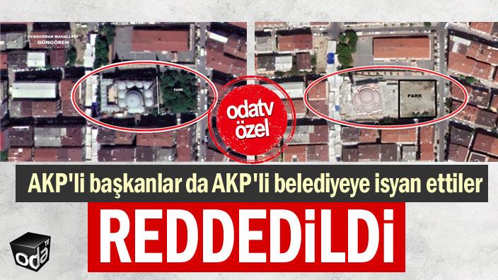 AKP'li başkanlar da AKP'li belediyeye isyan etti
