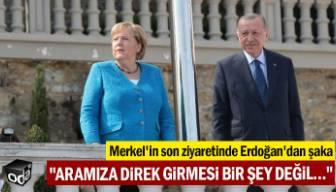 Merkel'in son ziyaretinde Erdoğan'dan şaka: Aramıza direk girmesi bir şey değil…