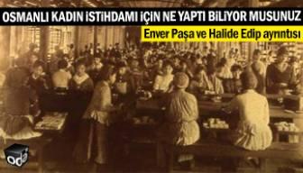 Osmanlı kadın istihdamı için ne yaptı biliyor musunuz