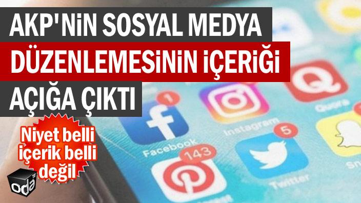AKP'nin sosyal medya düzenlemesinin içeriği açığa çıktı
