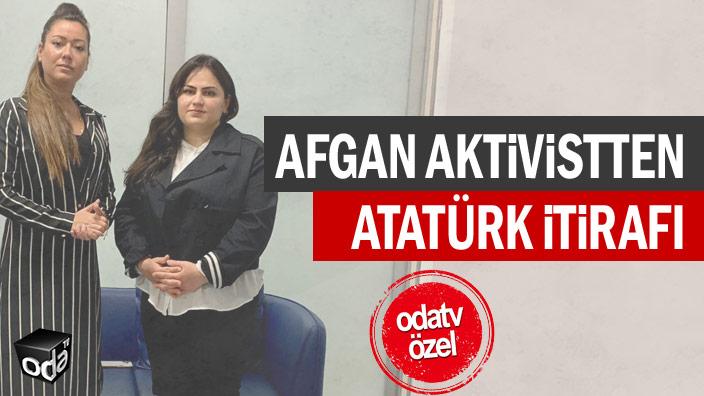 Afgan aktivistten Atatürk itirafı
