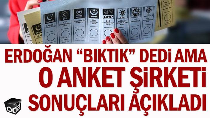 """Erdoğan """"bıktık"""" dedi ama o anket şirketi sonuçları açıkladı"""