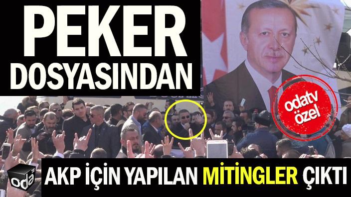 Peker dosyasından AKP için yapılan mitingler çıktı