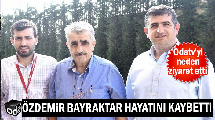 SON DAKİKA... Özdemir Bayraktar hayatını kaybetti