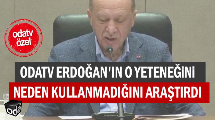 Odatv Erdoğan'ın o yeteneğini neden kullanmadığını araştırdı