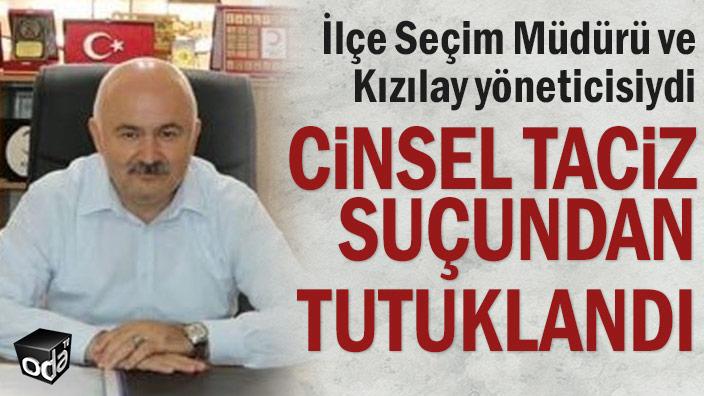 İlçe Seçim Müdürü ve Kızılay yöneticisiydi... Cinsel taciz suçundan tutuklandı