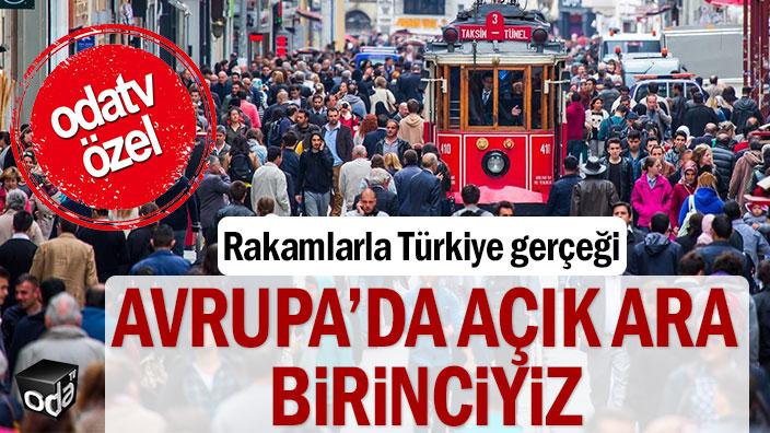 Rakamlarla Türkiye gerçeği: Avrupa'da açık ara birinciyiz