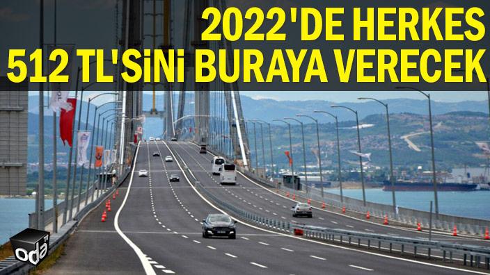 2022'de herkes 512 TL'sini buraya verecek