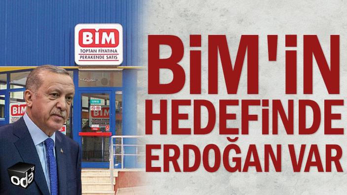 BİM'in hedefinde Erdoğan var