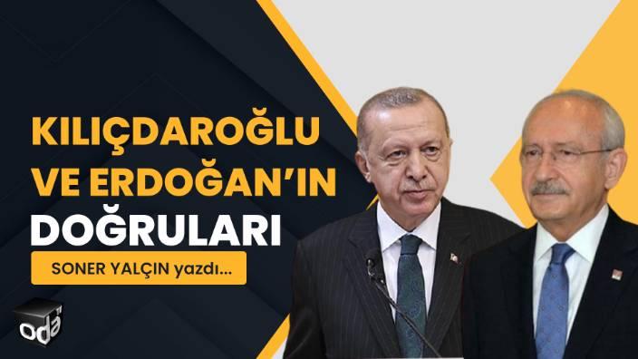 Kılıçdaroğlu ve Erdoğan'ın doğruları... Soner Yalçın yazdı