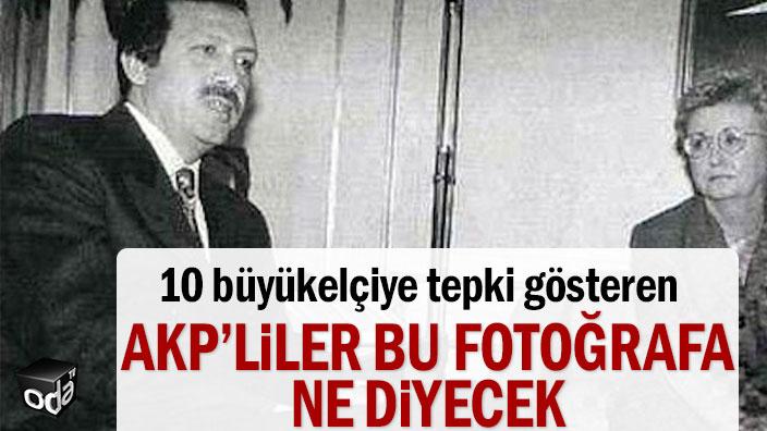 10 büyükelçiye tepki gösteren AKP'liler bu fotoğrafa ne diyecek