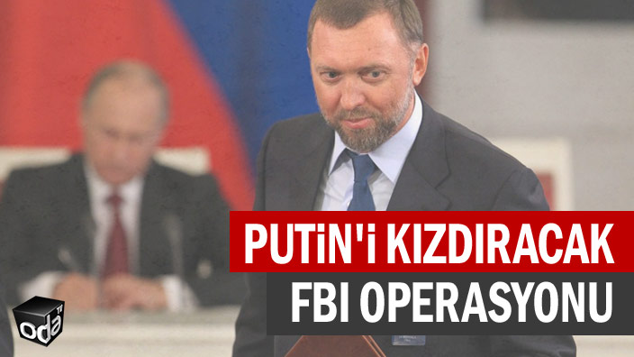 Putin'i kızdıracak FBI operasyonu