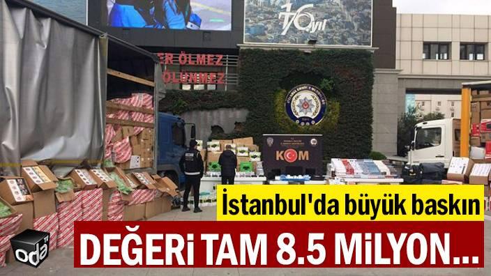 İstanbul'da büyük baskın: Değeri tam 8.5 milyon...
