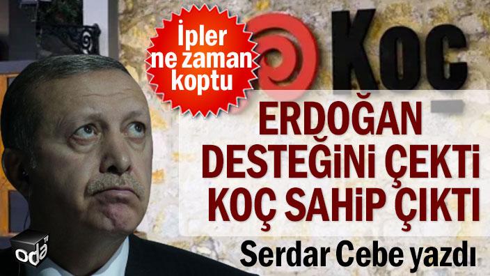 Serdar Cebe yazdı... Erdoğan desteğini çekti Koç sahip çıktı, ipler ne zaman koptu