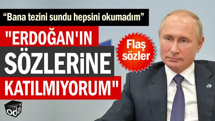 """""""Erdoğan'ın sözlerine katılmıyorum"""""""