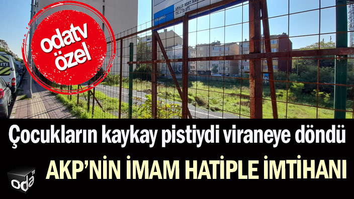 Çocukların kaykay pistiydi viraneye döndü: AKP'nin imam hatiple imtihanı