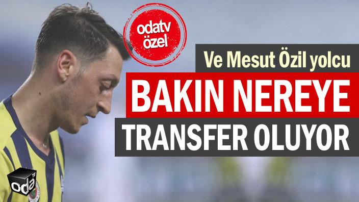 Odatv özel... Ve Mesut Özil yolcu: Bakın nereye transfer oluyor