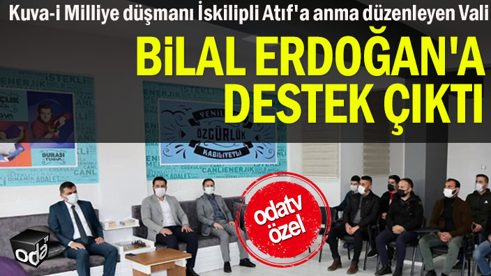 Kuva-i Milliye düşmanı İskilipli Atıf'a anma düzenleyen Vali Bilal Erdoğan'a destek çıktı