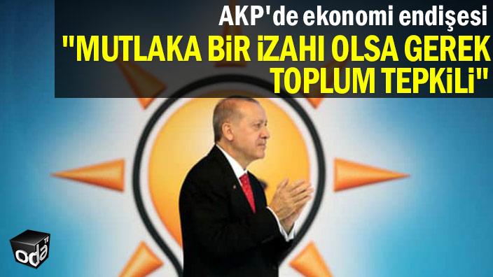 """AKP'de ekonomi endişesi... """"Mutlaka bir izahı olsa gerek toplum tepkili"""""""