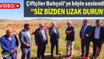 """Çiftçiler Bahçeli'ye böyle seslendi: """"Siz bizden uzak durun"""""""